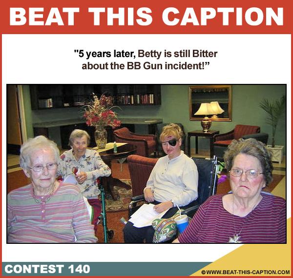Beat This Caption Contest 140